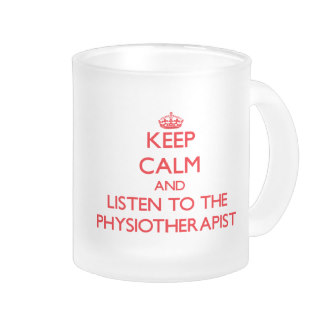 keep_calm_and_listen_to_the_physiotherapist_mug-r48e9772b91924feaafd5f68b34d97757_x7jsm_8byvr_324